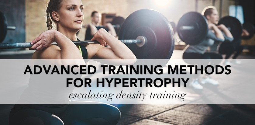 ADVANCED TRAINING METHODS FOR HYPERTROPHY – ESCALATING DENSITY TRAINING
