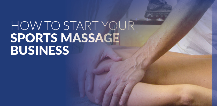 SPORT MASSAGE: A FIVE-POINT GUIDE TO STARTING YOUR OWN SPORTS MASSAGE BUSINESS