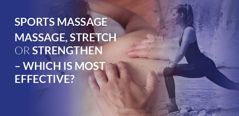 SPORTS MASSAGE: MASSAGE, STRETCH OR STRENGTHEN