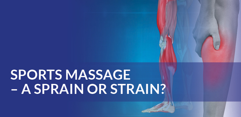SPORTS MASSAGE – SPRAIN OR STRAIN?