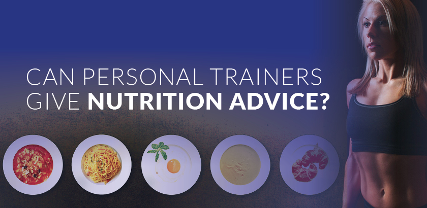 CAN PERSONAL TRAINERS GIVE NUTRITION ADVICE?