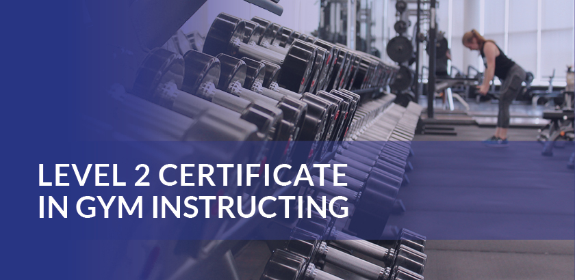 LEVEL 2 CERTIFICATE IN GYM INSTRUCTING