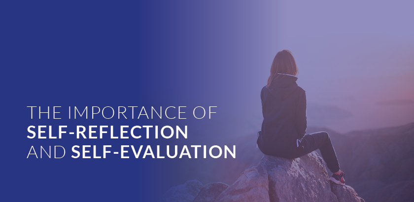 THE IMPORTANCE OF SELF-REFLECTION AND SELF-EVALUATION