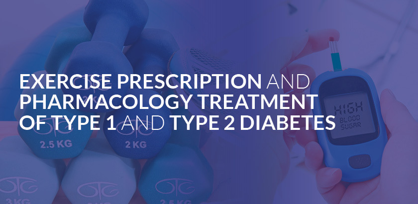 EXERCISE PRESCRIPTION AND PHARMACOLOGY TREATMENT OF TYPE 1 AND TYPE 2 DIABETES