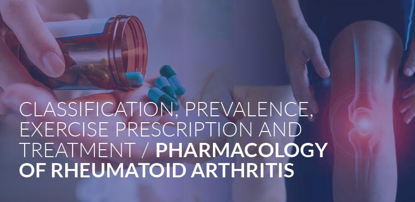 CLASSIFICATION, PREVALENCE, EXERCISE PRESCRIPTION AND TREATMENT/PHARMACOLOGY OF RHEUMATOID ARTHRITIS